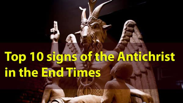 Top 10 signs of the Antichrist in the End Times