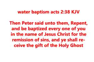 Then Peter said unto them, Repent, and be baptized every one of you in the name of Jesus Christ for the remission of sins, and ye shall receive the gift of the Holy Ghost