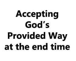 Accepting God's Provided Way at the end time