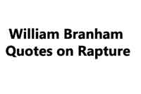 William Branham Quotes on Rapture