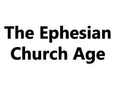 The Ephesian Church Age