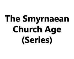 The Smyrnaean Church Age (Series)