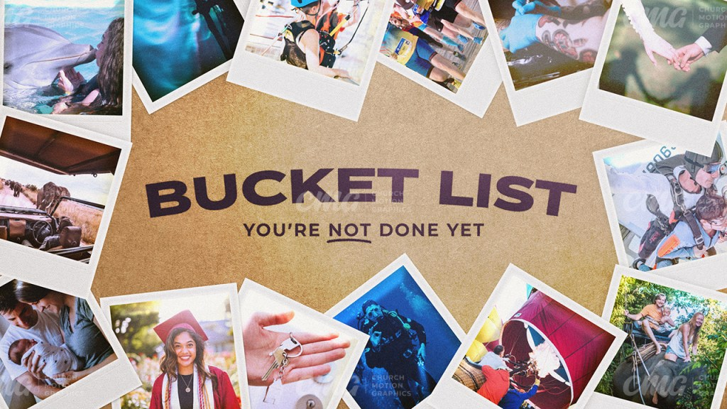 Bucket List **This graphic is available for purchase from Church Motion Graphics: https://shop.churchmotiongraphics.com/library/template