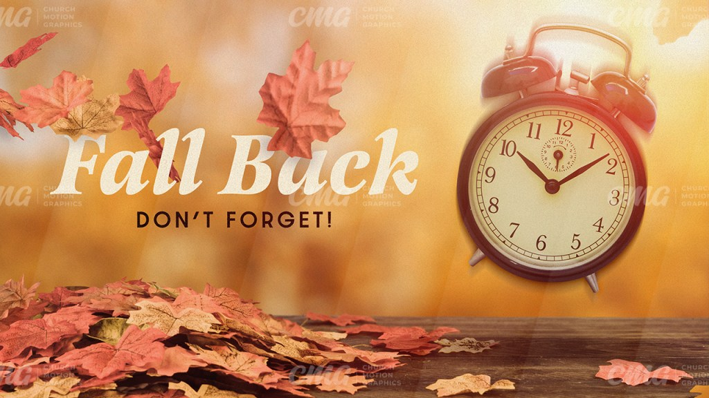 Fall Back **This graphic is available for purchase from Church Motion Graphics: https://shop.churchmotiongraphics.com/library/template