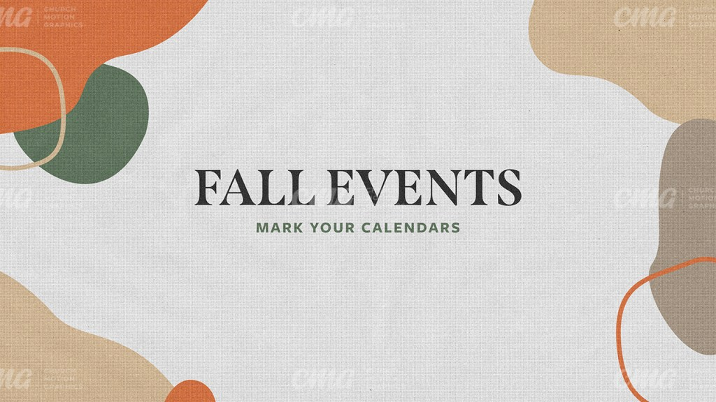 Fall Events **This graphic is available for purchase from Church Motion Graphics: https://shop.churchmotiongraphics.com/library/template