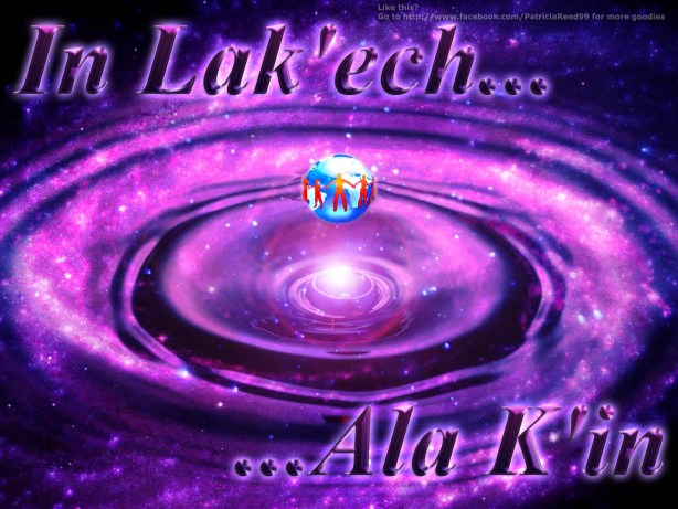In Lak'ech... Ala K'in: I am another you
