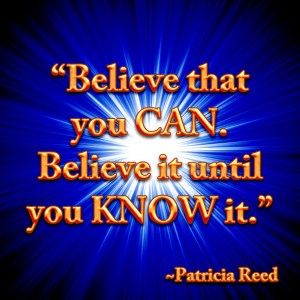 Believe that you can - believe it until you know it - Patricia Reed