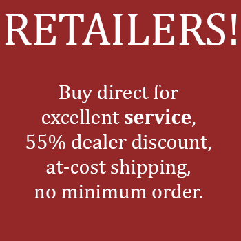 Retailers - buy direct for excellent service, dealer discounts, at-cost shipping, and no minimum order