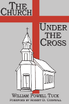 The Church Under the Cross by William Powell Tuck