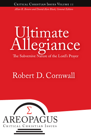 Ultimate Allegiance: The Subversive Nature of the Lords Prayer