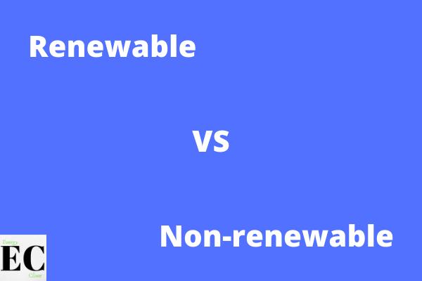 Renewable energy vs Non renewable energy resources
