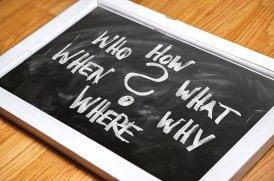 Qui Que Quoi Où Quand Comment Pourquoi, toutes des questions de base à se poser pour approfondir un sujet.