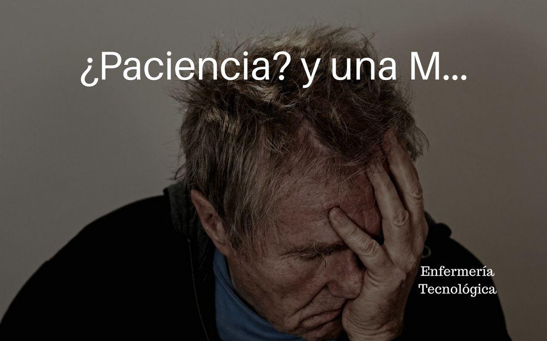 ¿Paciencia? y una M…