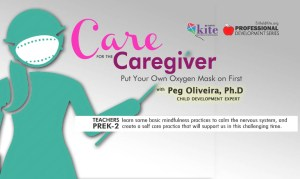 KITE PD: Care for the Caregiver: Put Your Own Oxygen Mask on First @ ONLINE Webinar