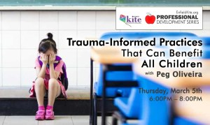 Professional Development : Trauma Informed Practice in the Classroom with Peg Oliveria @ Alcorn Administrative Building