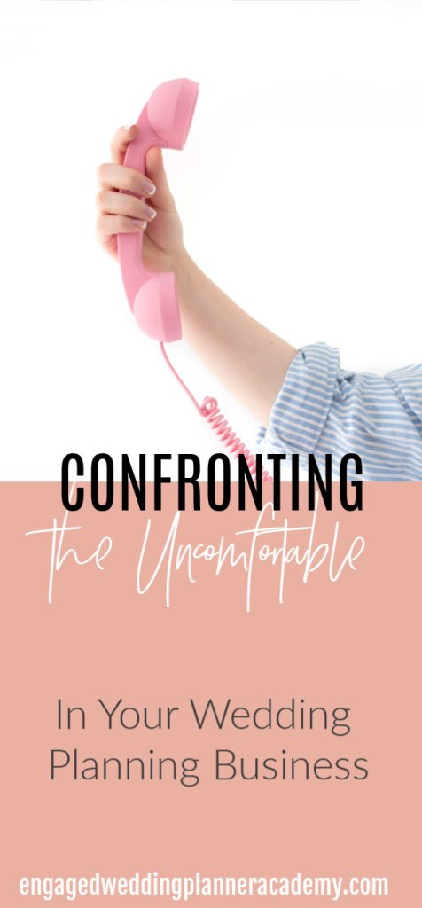 If you're a business owner, there will inevitably be times when you need to confront uncomfortable situations. Here I'll give you some tips on confronting the uncomfortable. become a wedding planner tips, confronting the uncomfortable, Event Planner, how to become a wedding planner, Wedding Business, Wedding career, wedding planner business, wedding planner contract, Wedding Planner Contracts, wedding planner education, Wedding Planner products, wedding planner tools