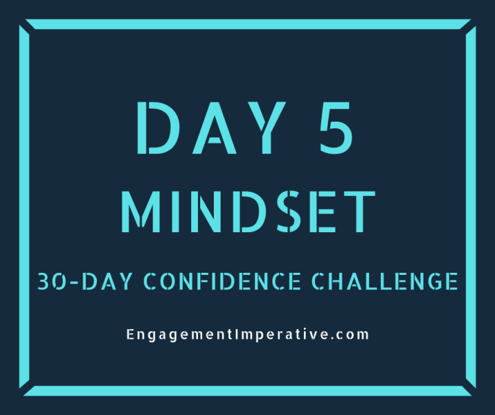 Day 5 of the 30-Day Confidence Challenge by EngagementImperative.com