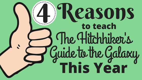 Four great reasons to teacher The Hitchhiker's Guide to the Galaxy this year! It's a few decades old but more relevant than ever given current technology and politics.