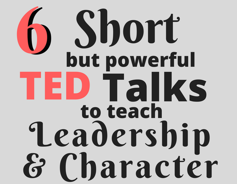 Quick Ted Talks to Develop Leadership and Character