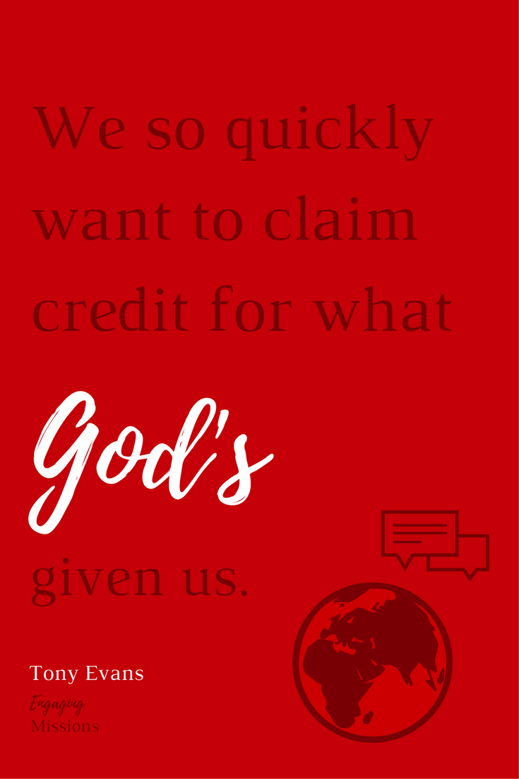We so quickly want to claim credit for what God's given us.