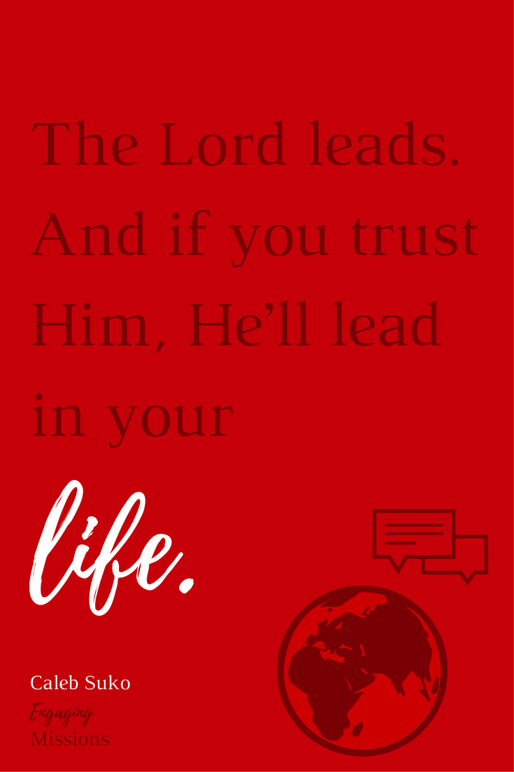 The Lord leads. And if you trust Him, He'll lead in your life.