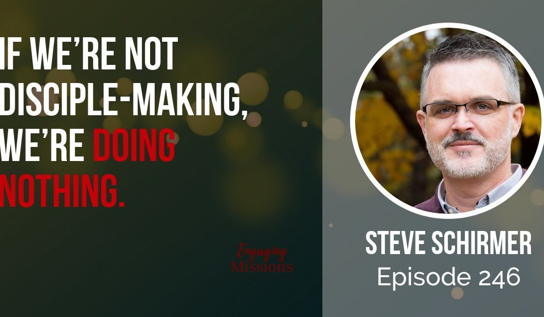 A Presence of Legitimacy: How to Do Missions with Integrity, with Steve Schirmer – EM246