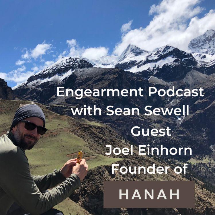 Engearment Podcast with Sean Sewell - Joel Einhorn Founder of HANAH