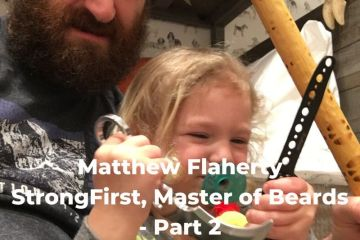 Engearment Podcast Matthew Flaherty - StrongFirst, Father and Bearded Badass Part 2 4