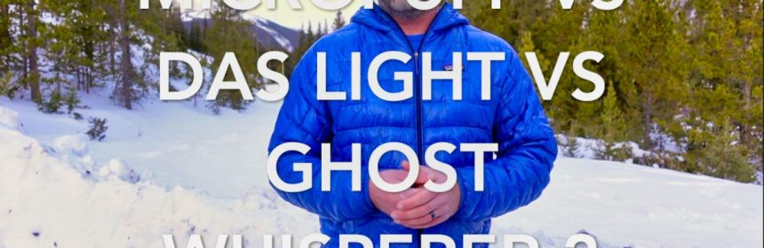 Patagonia Micro Puff vs DAS Light vs Ghost Whisperer 2