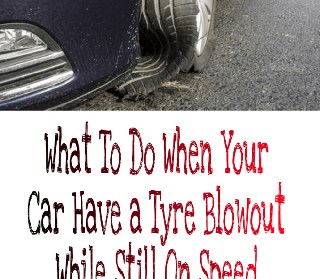 What To Do When Your Car Have a Tyre Blowout While Still On Speed