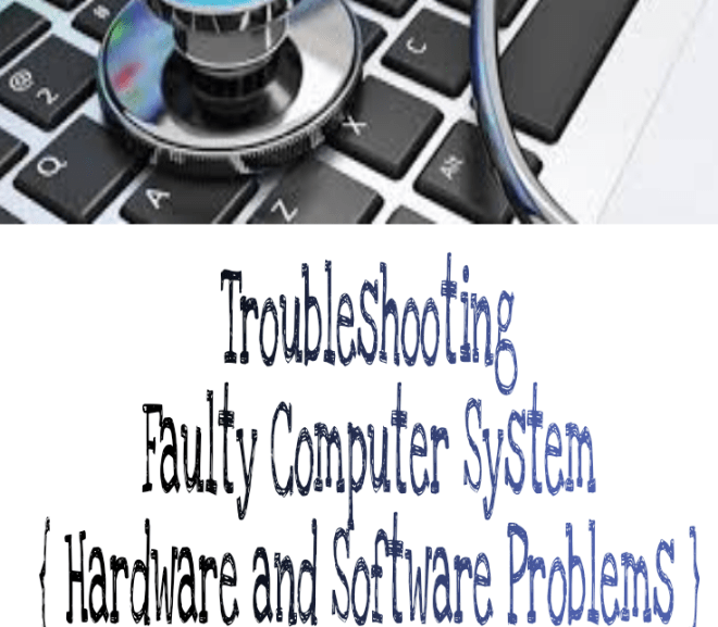 Troubleshooting a Faulty Computer System { Hardware and Software Problems }