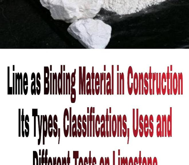Lime as Binding Material in Construction – Its Types, Classifications, Uses and Different Tests on Limestone