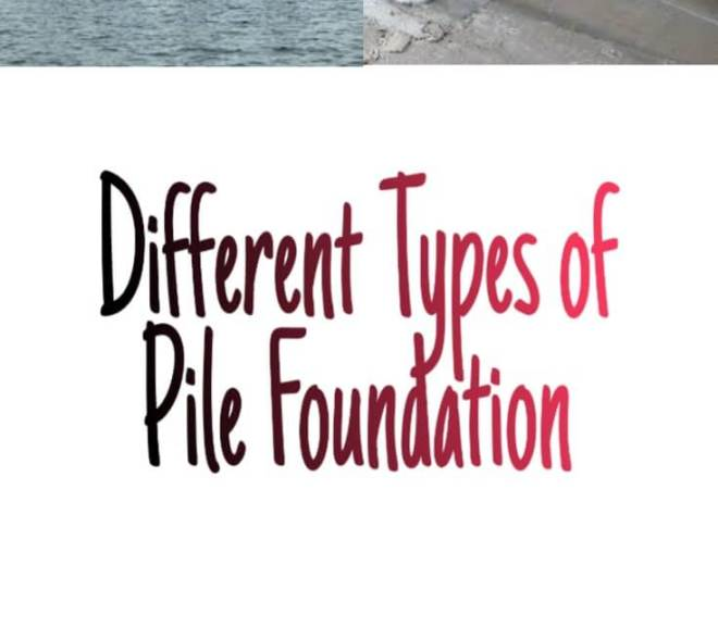 Different Types of Pile Foundation