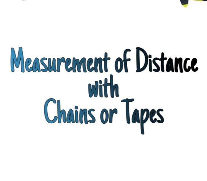 Measurement of Distance with Chains or Tapes
