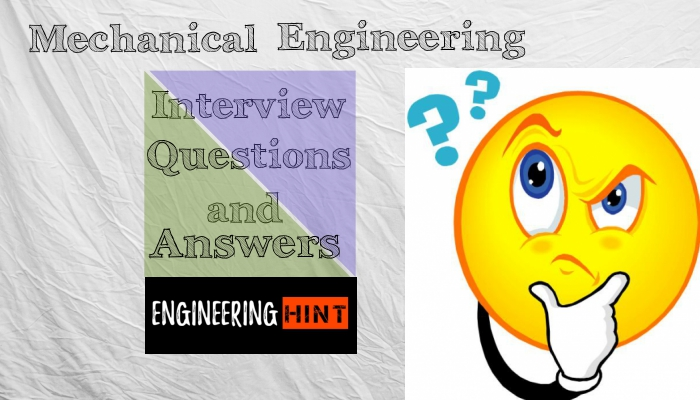 Mechanical Engineering Interview Questions and Answers
