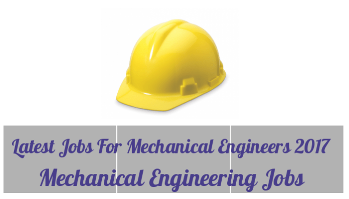 Mechanical Engineering Jobs Latest Jobs For Mechanical Engineers 2017