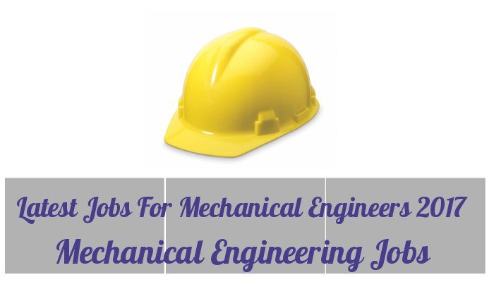 Mechanical Engineering Jobs Latest Jobs For Mechanical Engineers 2017