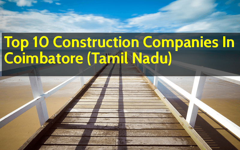 Top 10 Construction Companies In Coimbatore (Tamil Nadu)