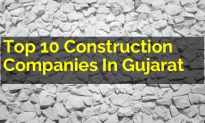 Top 10 Construction Companies In Gujarat