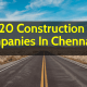 Top 20 Construction Companies In Chennai