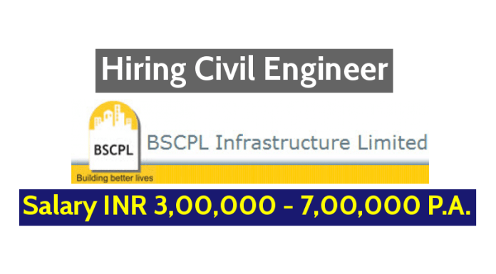 BSCPL Infrastructure Limited Hiring Civil Engineer - Salary INR 3,00,000 - 7,00,000 P.A.
