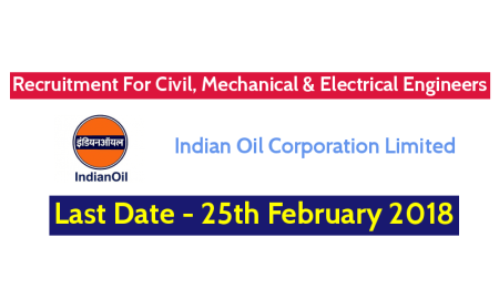 IOCL Recruitment For Civil, Mechanical & Electrical Engineers – Last Date - 25th February 2018