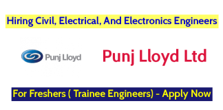 Punj Lloyd Ltd Hiring Civil, Electrical, And Electronics Engineers - For Freshers ( Trainee Engineers) - Apply Now