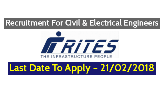 RITES Ltd Recruitment For Civil Engineers and Electrical Engineers – Last Date To Apply – 21022018