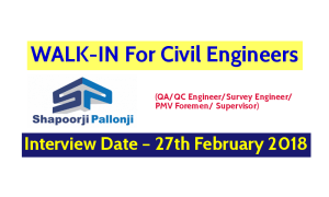 Shapoorji Pallonji And Co. Pvt WALK-IN For Civil Engineers (QAQC EngineerSurvey EngineerPMV Foremen Supervisor) – Interview Date – 27th February 2018