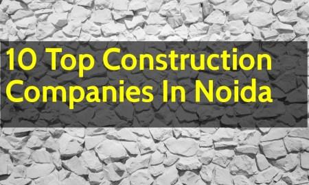 10 Top Construction Companies In Noida