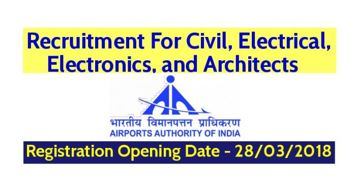 Airports Authority of India Recruitment For Civil, Electrical, Electronics, and Architects - Registration Opening Date - 28032018