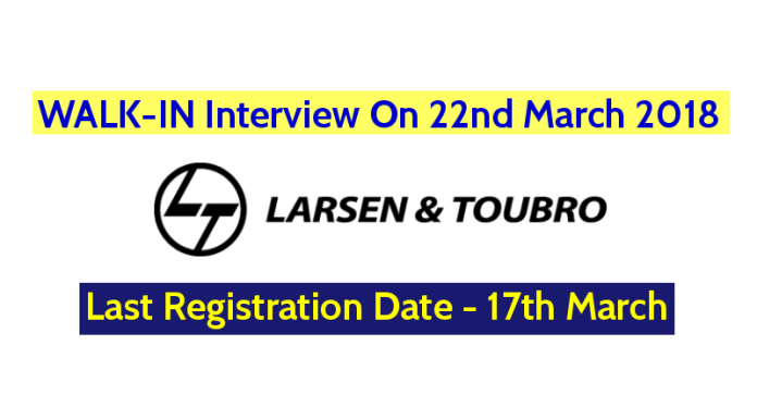 Larsen & Toubro Ltd WALK-IN Interview On 22nd March 2018 - Last Registration Date - 17th March