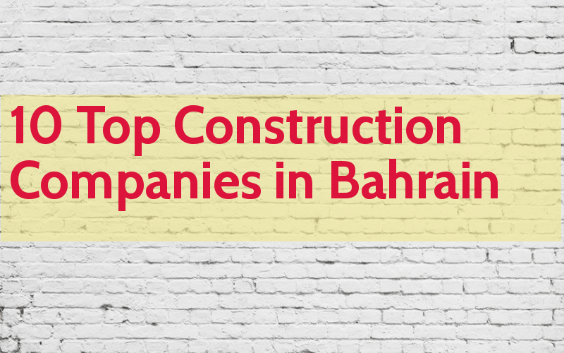 List Of 10 Top Construction Companies in Bahrain - Engineering Hint