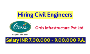 Orris Infrastructure Pvt Ltd Hiring Civil Engineers - Salary INR 7,00,000 - 9,00,000 P.A.